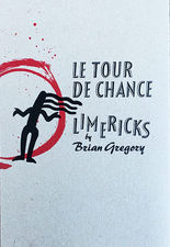 """Le Tour De Chance "" Limericks by Brian Gregory"